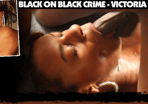Black On Black Crime Starring Victoria